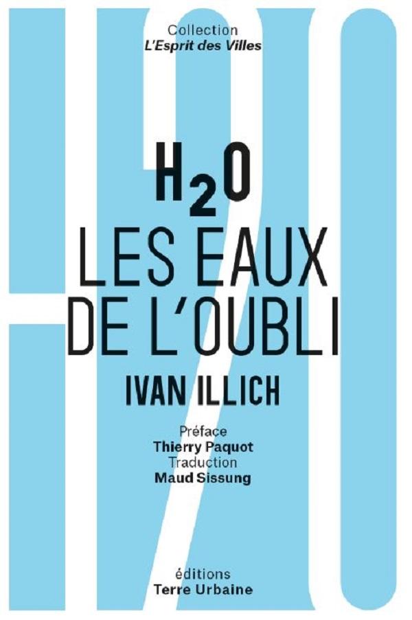 H2O Les eaux de l'oubli Ivan Illich Terre Urbaine Anne-Solange Muis Thierry Paquot